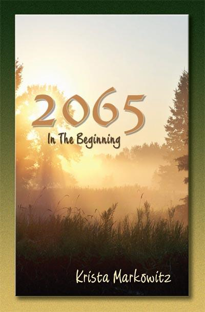 2065 In the Beginning By: Krista Markowitz
