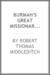 Burmah's Great Missionary: Records of the Life, Character, and Achievements of Adoniram Judson