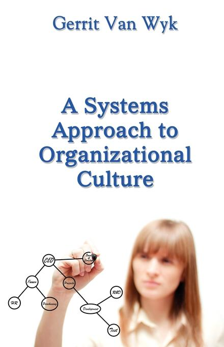 A Systems Approach to Organizational Culture By: Gerrit Van Wyk