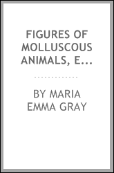Figures of molluscous animals, etched by M.E. Gray