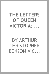 The Letters of Queen Victoria: A Selection from Her Majesty's Correspondence Between the Years ...