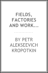 Fields, Factories and Workshops: Or Industry Combined with Agriculture and ...