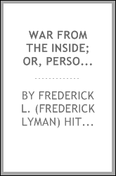 "War from the inside; or, Personal experiences, impressions, and reminiscences of one of the ""boys"" in the war of the rebellion"