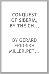 Conquest of Siberia, by the Chevalier Dillon, and the history of the transactions, wars, commerce &c. &c. carried on between Russian and China, from the earliest period