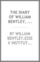 The diary of William Bentley, D. D.,Pastor of the East Church, Salem, Massachusetts