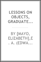 Lessons on objects, graduated series; designed for children between the ages of six and fourteen years;