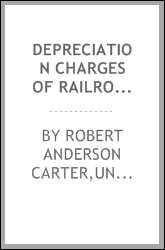 Depreciation charges of railroads and public utilities : a memorandum filed with the Depreciation Section of the Bureau of Accounts of the Interstate Commerce Commission