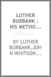 Luther Burbank : his methods and discoveries and their practical application