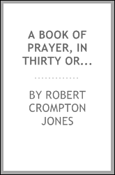 A book of prayer, in thirty orders of public worship; with additional prayers and thanksgivings for public or private devotion