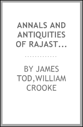Annals and antiquities of Rajasthan, or The central and western Rajput states of India
