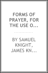 Forms of prayer, for the use of Christian families. To which is added a second series by J. Knight