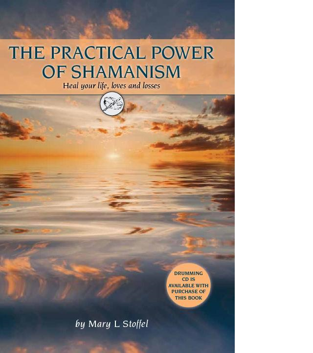 The Practical Power of Shamanism: Heal Your Life, Loves and Losses