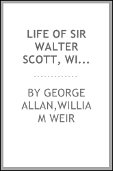 Life of Sir Walter Scott, with critical notices of his writings
