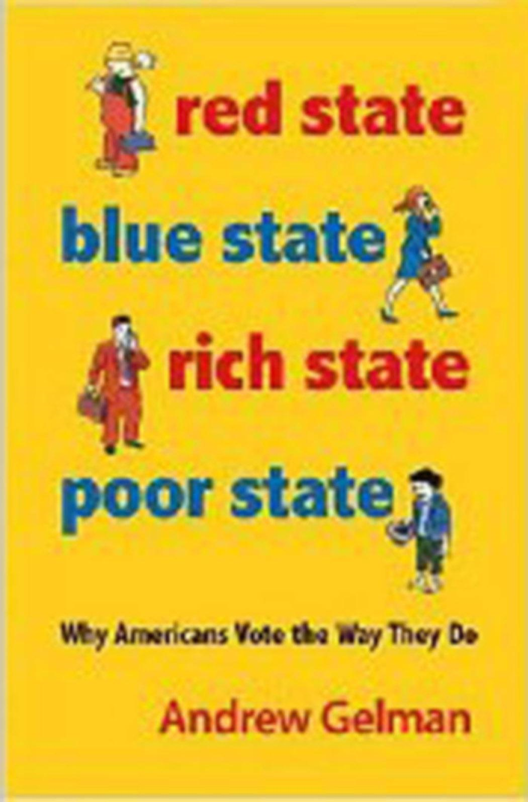 Red State, Blue State, Rich State, Poor State: Why Americans Vote the Way They Do By: Andrew Gelman