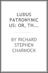 Ludus Patronymicus: Or, The Etymology of Curious Surnames