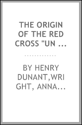 "The origin of the Red cross ""Un souvenir de Solferino,"""