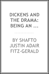 Dickens and the drama: being an account of Charles Dickens's connection with ...