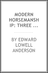 Modern Horsemanship: Three Schools of Riding : an Original Method of ...
