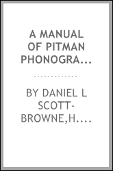 A manual of Pitman phonography prepared for school, private, and mail instruction;