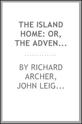 The island home: or, The adventures of six young Crusoes, by Richard Archer