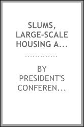 Slums, large-scale housing and decentralization : reports of the committees on blighted areas and slums, Abram Garfield, chairman ; large-scale operations, Alfred K. Stern, chairman ; business and housing, Harry A. Wheeler, chairman ; industrial dece