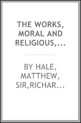 The works, moral and religious, of Sir Matthew Hale, knt. ..