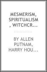 Mesmerism, Spiritualism, Witchcraft, and Miracle: A Brief Treatise, Showing ...