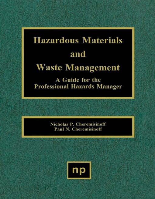 Hazardous Materials and Waste Management: A Guide for the Professional Hazards Manager