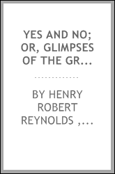 Yes and no; or, Glimpses of the great conflict