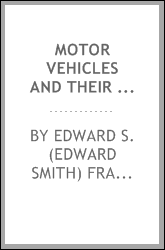 Motor vehicles and their engines; a practical handbook on the care, repair and management of motor trucks and automobiles, for owners, chauffeurs, garagemen and schools