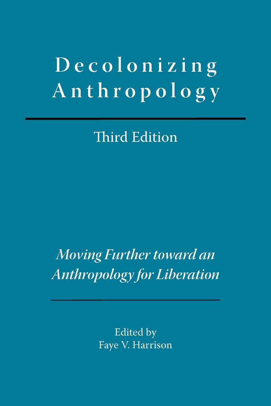 Decolonizing Anthropology, 3rd edition: Moving Further toward an Anthropology for Liberation