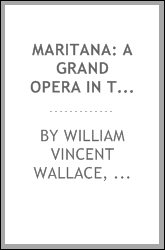 Maritana: A Grand Opera in Three Acts