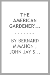 The American Gardener's Calendar: Adapted to the Climate and Seasons of the ...