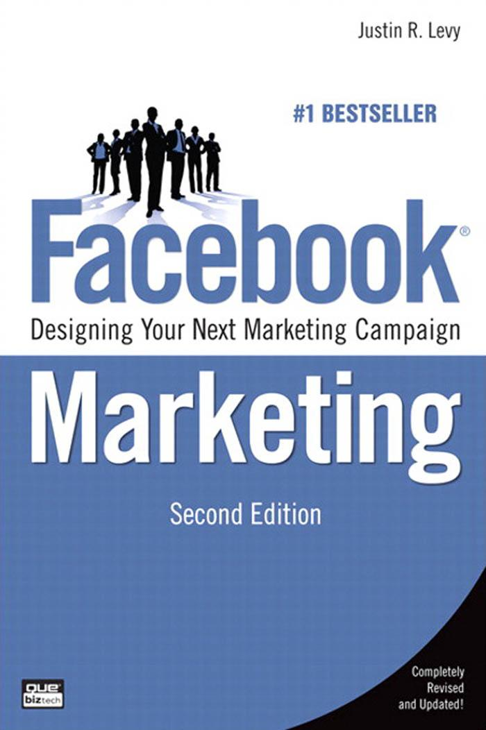 Facebook� Marketing: Designing Your Next Marketing Campaign By: Justin R Levy