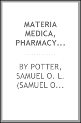 Materia medica, pharmacy and therapeutics : including the physiological action of drugs, the special therapeutics of disease, official and practical pharmacy, minute directions for prescription writing and avoiding incompatibility, also the antidotal