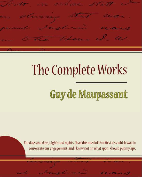 Guy de Maupassant - The Complete Works By: Guy de Maupassant