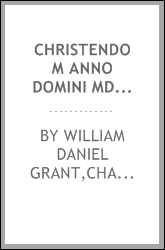 Christendom anno domini MDCCCCI : a presentation of Christian conditions and activities in every country of the world at the beginning of the 20th century by more than 60 contributors