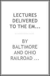 Lectures Delivered to the Employes of the Baltimore and Ohio Railroad Company