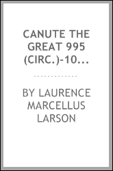 Canute the Great 995 (circ.)-1035 and the rise of Danish imperialism during the viking age