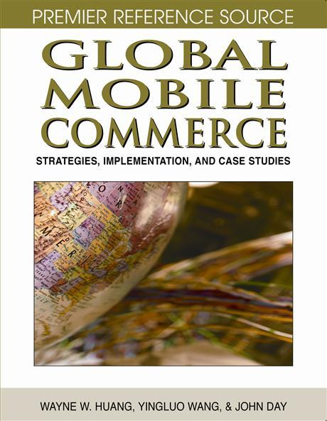 Global Mobile Commerce: Strategies, Implementation, and Case Studies By: Wayne W. Huang