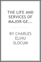 The Life and Services of Major-General Henry Warner Slocum ...
