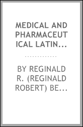 Medical and pharmaceutical Latin ... a guide to the grammatical construction and translation of physicians' prescriptions, including extensive vocabularies and an appendix upon foreign prescriptions