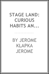 Stage Land: Curious Habits and Customs of Its Inhabitants