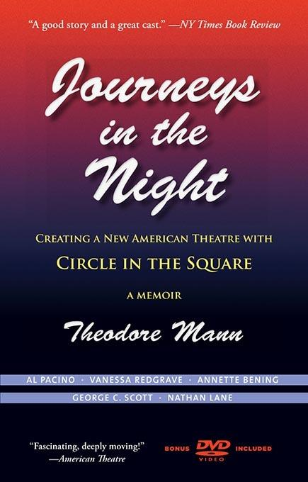 JOURNEYS IN THE NIGHT: CREATING A NEW AMERICAN THEATRE WITH CIRCLE IN THE SQUARE By: THEORDORE MANN