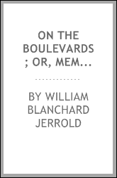 On the boulevards; or, Memorable men and things drawn on the spot, together with Trips to ...
