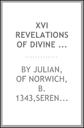 XVI revelations of divine love, shewed to Mother Juliana of Norwich 1373