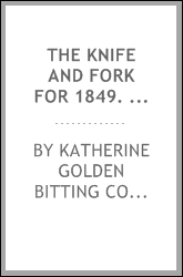 "The knife and fork for 1849. Laid by the ""Alderman."" Founded on the culinary principles advocated by A. Soyer, Ude, Savarin, and other celebrated professors. With fourteen choice cuts by Kenny Meadows"