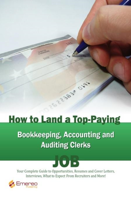 How to Land a Top-Paying Bookkeeping Accounting and Auditing Clerks Job: Your Complete Guide to Opportunities, Resumes and Cover Letters, Interviews, By: Brad Andrews