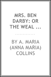 Mrs. Ben Darby: or The weal and woe of social life