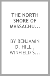 The North Shore of Massachusetts Bay: An Illustrated Guide and History of ...